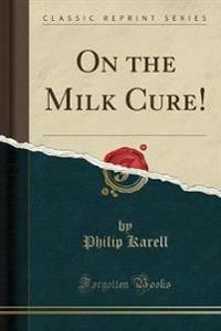 On the Milk Cure! (Classic Reprint)