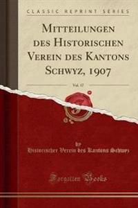 Mitteilungen des Historischen Verein des Kantons Schwyz, 1907, Vol. 17 (Classic Reprint)