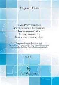 Revue Polytechnique Schweizerische Bauzeitung Wochenschrift für Bau-Verkehrs-und Maschinentechnik, 1892, Vol. 19