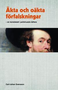 Äkta och oäkta förfalskningar : En konstskatt i polishusets källare - Carl-Johan Svensson pdf epub