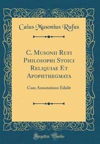 C. Musonii Rufi Philosophi Stoici Reliquiae Et Apophthegmata