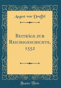 Beiträge zur Reichsgeschichte, 1552 (Classic Reprint)