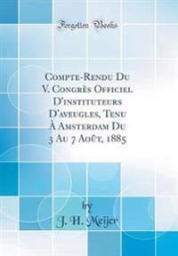 Compte-Rendu Du V. Congrès Officiel D'instituteurs D'aveugles, Tenu À Amsterdam Du 3 Au 7 Août, 1885 (Classic Reprint)
