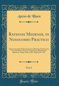 Rationis Medendi, in Nosocomio Practico, Vol. 6