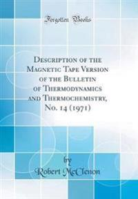 Description of the Magnetic Tape Version of the Bulletin of Thermodynamics and Thermochemistry, No. 14 (1971) (Classic Reprint)