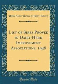 List of Sires Proved in Dairy-Herd Improvement Associations, 1948 (Classic Reprint)