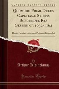 Quomodo Primi Duces Capetianæ Stirpis Burgundiæ Res Gesserint, 1032-1162
