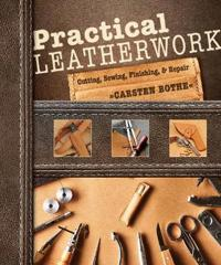 Practical Leatherwork: Cutting, Sewing, Finishing and Repair