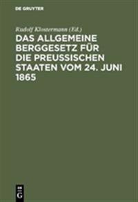 Das Allgemeine Berggesetz Für Die Preußischen Staaten Vom 24. Juni 1865