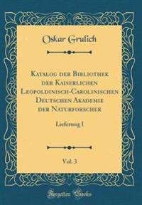 Katalog der Bibliothek der Kaiserlichen Leopoldinisch-Carolinischen Deutschen Akademie der Naturforscher, Vol. 3