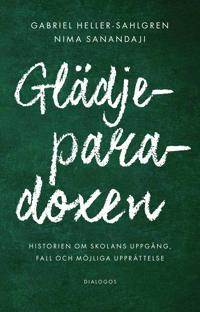 Glädjeparadoxen  Historien om skolans uppgång  fall och möjliga upprättelse - Gabriel Heller-Sahlgren  Nima Sanandaji - böcker (9789175043487)     Bokhandel