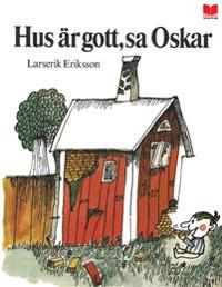 Hus är gott, sa Oskar