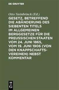 Gesetz, Betreffend Die Abänderung Des Siebenten Titels Im Allgemeinen Berggesetze Für Die Preußischen Staaten Vom 24. Juni 1865, Vom 19. Juni 1906 (Vo