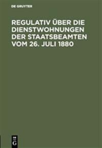 Regulativ  ber Die Dienstwohnungen Der Staatsbeamten Vom 26. Juli 1880