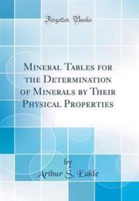 Mineral Tables for the Determination of Minerals by Their Physical Properties (Classic Reprint)