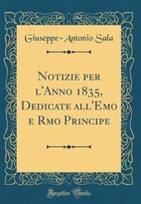 Notizie per l'Anno 1835, Dedicate all'Emo e Rmo Principe (Classic Reprint)