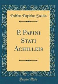 P. Papini Stati Achilleis (Classic Reprint)