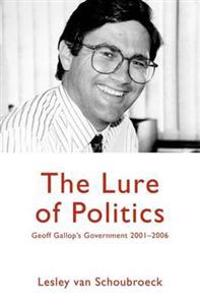 The Lure of Politics: Geoff Gallop's Government 2001-2006