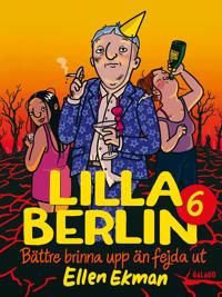 Lilla Berlin. Del 6, Bättre brinna upp än fejda ut