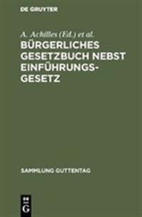 Burgerliches Gesetzbuch: Nebst Einfuhrungsgesetz; Mit Einl., Anm. U. Sachreg.