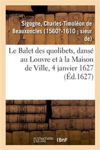Le Balet Des Quolibets, Dansé Au Louvre Et À La Maison de Ville, 4 Janvier 1627