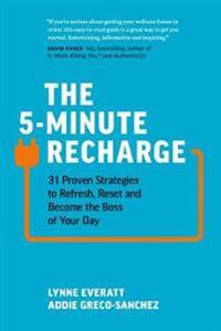 The 5-Minute Recharge: 31 Proven Strategies to Refresh, Reset, and Become the Boss of Your Day