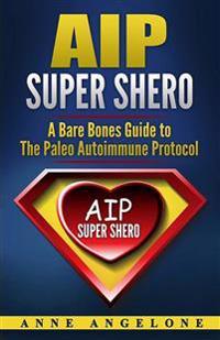 AIP Super Shero: A Bare Bones Guide to the Paleo Autoimmune Protocol