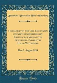Festschriften der Vier Fakultäten zum Zweihundertjährigen Jubiläum der Vereinigten Friedrichs-Universität Halle-Wittenberg