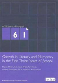 Growth in Literacy & Numeracy in the First Three Years of School: Acer Research Monograph No.61