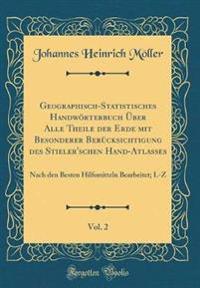 Geographisch-Statistisches Handwörterbuch Über Alle Theile der Erde mit Besonderer Berücksichtigung des Stieler'schen Hand-Atlasses, Vol. 2