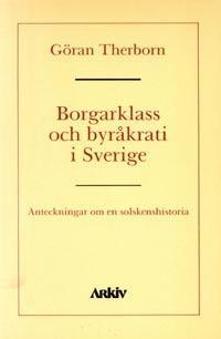 Borgarklass och byråkrati i Sverige : anteckningar om en solskenshistoria
