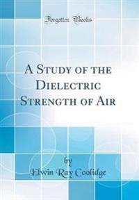 A Study of the Dielectric Strength of Air (Classic Reprint)