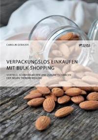 Verpackungslos Einkaufen Mit Bulk Shopping. Vorteile, Schwierigkeiten Und Zukunftschancen Der Neuen Trendbewegung