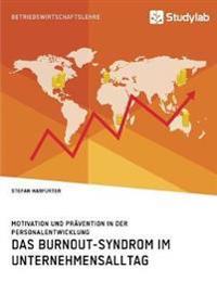 Das Burnout-Syndrom Im Unternehmensalltag. Motivation Und Pr vention in Der Personalentwicklung