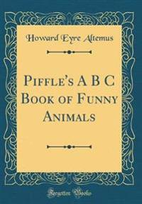 Piffle's A B C Book of Funny Animals (Classic Reprint)