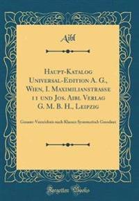 Haupt-Katalog Universal-Edition A. G., Wien, I. Maximilianstrasse 11 und Jos. Aibl Verlag G. M. B. H., Leipzig