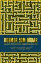 Dogmer som dödar : Vägval för svensk narkotikapolitik