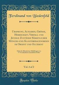 Ursprung, Aufleben, Größe, Herrschaft, Verfall und Jetzige Zustände Sämmtlicher Mönchs-und Klosterfrauenorden im Orient und Occident, Vol. 2 of 2