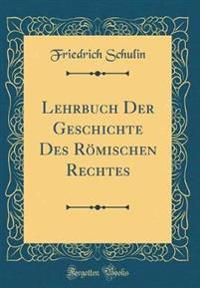 Lehrbuch Der Geschichte Des Römischen Rechtes (Classic Reprint)