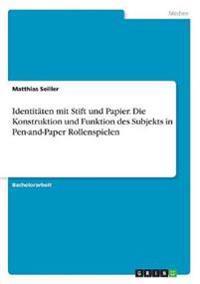 Identitäten mit Stift und Papier. Die Konstruktion und Funktion des Subjekts in Pen-and-Paper Rollenspielen