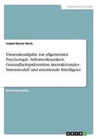 Einsendeaufgabe zur allgemeinen Psychologie. Selbstwirksamkeit, Gesundheitsprävention, transaktionales Stressmodell und emotionale Intelligenz