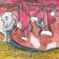 Why Do the Animals Sleep in the Barn?
