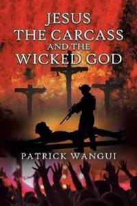 Jesus the Carcass and the Wicked God