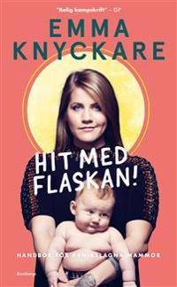 Hit med flaskan! : handbok för panikslagna mammor