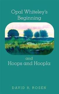 Opal Whiteley's Beginning and Hoops and Hoopla