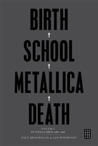 Birth School Metallica Death : Volym 1 De tidiga åren 1981-1991