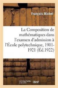 La Composition de Math matiques Dans l'Examen d'Admission   l' cole Polytechnique, 1901-1921