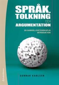 Språk, tolkning och argumentation : en samhällsvetenskaplig introduktion