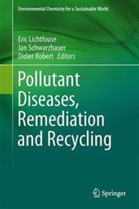 Pollutant Diseases, Remediation and Recyling
