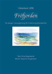 Fröfjorden : Tre sånger i arrangemang för 4-stämmig blandad kör